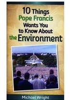 10 Things Pope Francis Wants You to Know About the Environment
