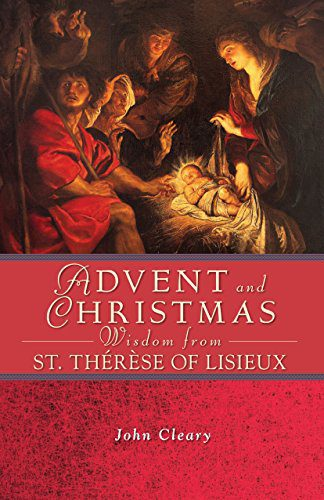 Advent and Christmas Wisdom from St. Thérèse Of Lisieux