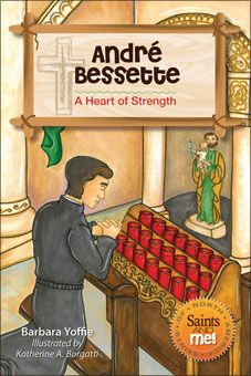 André Bessette - A Heart of Strength