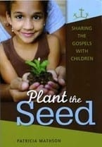 Plant the Seed - Sharing the Gospels with Children
