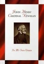 John Henry Cardinal Newman - In My Own Words