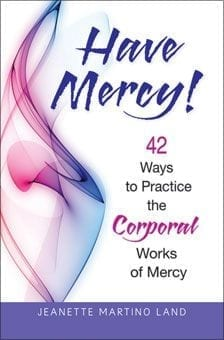Have Mercy! 42 Ways to Practice Corporal Works of Mercy