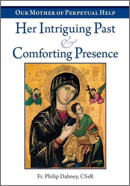 Our Mother of Perpetual Help - Her Intriguing Past & Comforting Presence