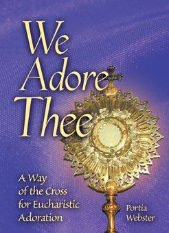 We Adore Thee - A Way of the Cross for Eucharistic Adoration
